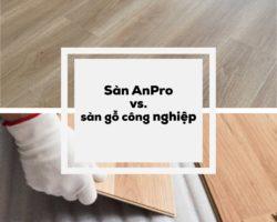 San AnPro v go cn 01 250x200 - Nên chọn sàn AnPro hay sàn gỗ công nghiệp?