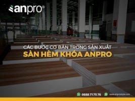 BAI 2 00 anpro 267x200 - Quy trình sản xuất sàn hèm khóa công nghệ cao AnPro
